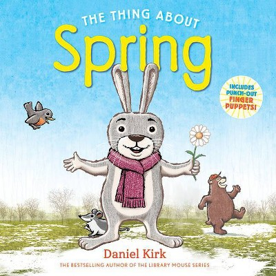 The Thing about Spring - by  Daniel Kirk (Paperback)