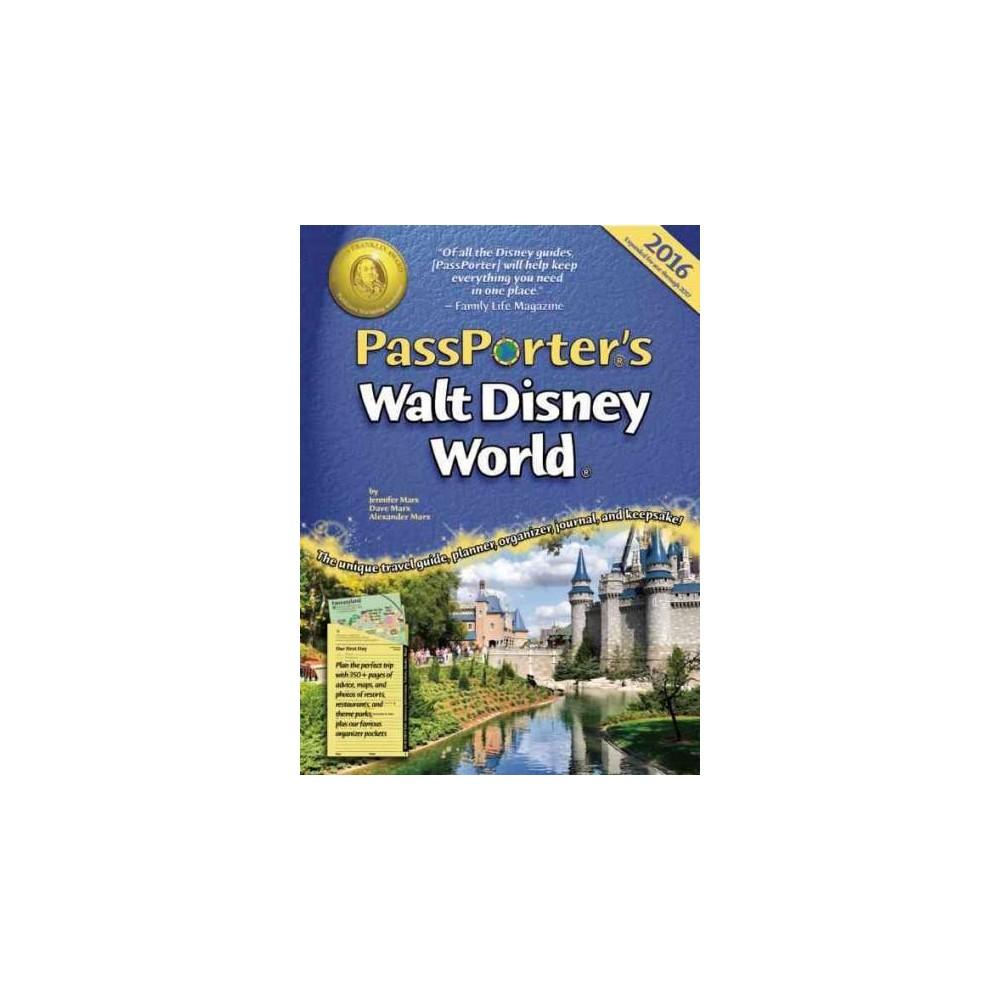 Passporter's Walt Disney World 2016 : The Unique Travel Guide, Planner, Organizer, Journal, and Keepsake Passporter's Walt Disney World 2016 : The Unique Travel Guide, Planner, Organizer, Journal, and Keepsake
