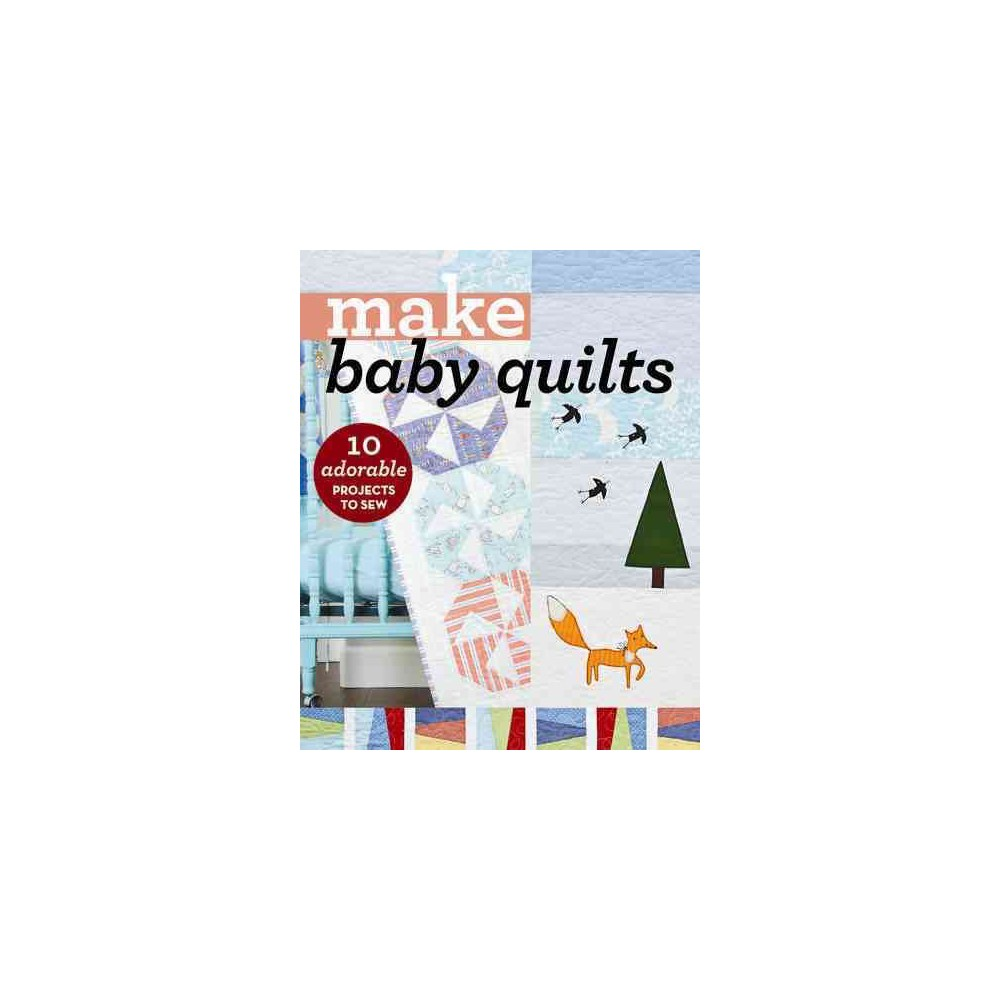 Make Baby Quilts : 10 Adorable Projects to Sew (Paperback)