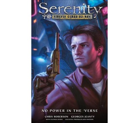 Serenity Firefly Class 03-K64 : No Power in the 'Verse (Hardcover) (Chris Roberson) - image 1 of 1
