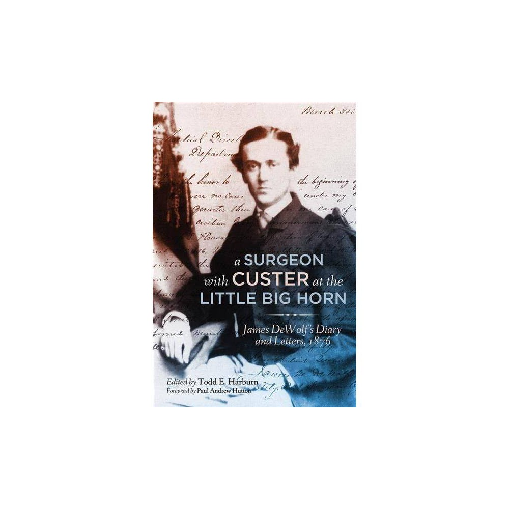 Surgeon With Custer at the Little Big Horn : James Dewolf's Diary and Letters, 1876 - Reprint
