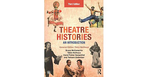 Theatre Histories : An Introduction (Revised) (Paperback) (Bruce Mcconachie & Carol Fisher Sorgenfrei & - image 1 of 1