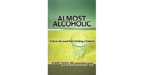 Almost Alcoholic : Is My (Or My Loved One's) Drinking a Problem? (Paperback) (Robert Doyle & Ph.d. - image 1 of 1