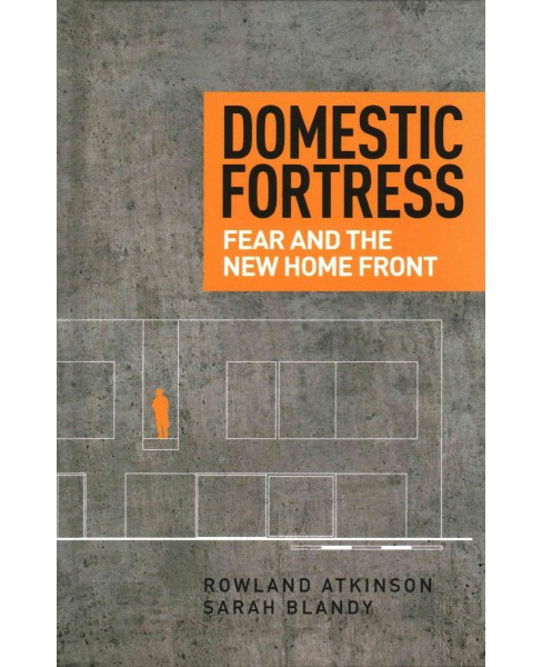 Domestic Fortress : Fear and the New Home Front (Hardcover) (Rowland Atkinson & Sarah Blandy) - image 1 of 1