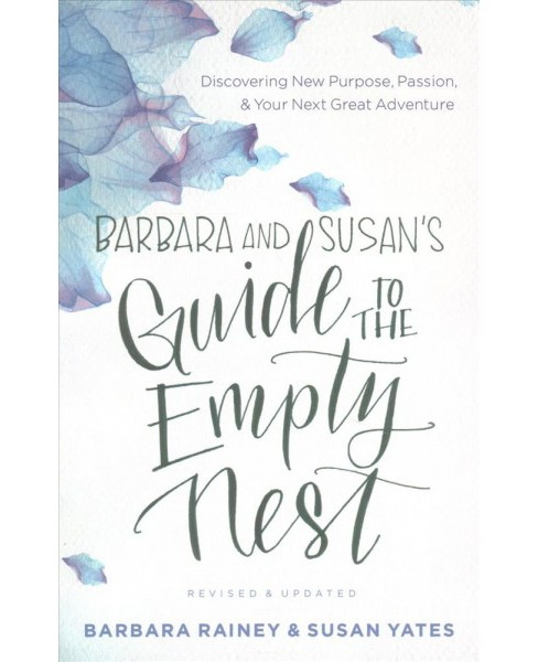 Barbara and Susan's Guide to the Empty Nest : Discovering New Purpose, Passion, and Your Next Great - image 1 of 1