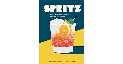 Spritz : Italy's Most Iconic Aperitivo Cocktail, With Recipes (Hardcover) (Talia Baiocchi) - image 1 of 1