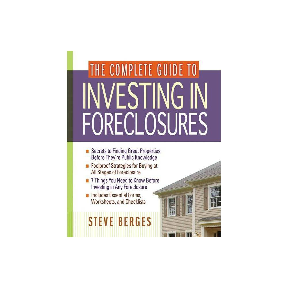 The Complete Guide To Investing In Foreclosures By Steve Berges Paperback