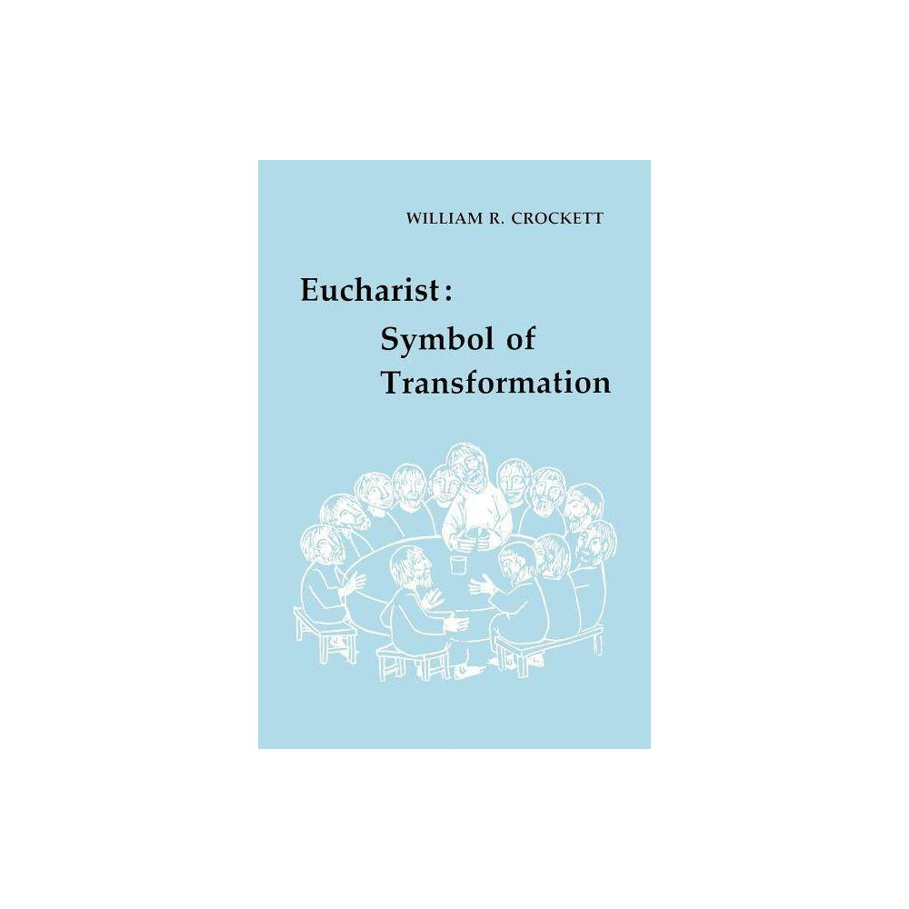 Eucharist: Symbol of Transformation - by William R Crockett (Paperback)