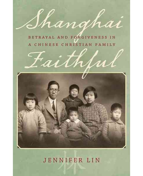 Shanghai Faithful : Betrayal and Forgiveness in a Chinese Christian Family (Hardcover) (Jennifer Lin) - image 1 of 1
