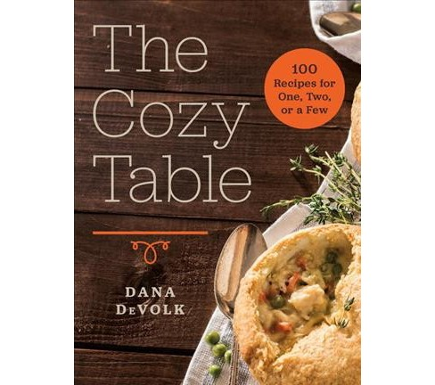 Cozy Table : 100 Recipes for One, Two, or a Few (Hardcover) (Dana Devolk) - image 1 of 1