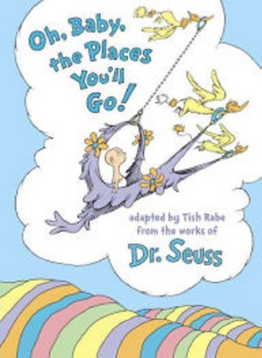 Oh, Baby, the Places You'll Go! by Tish Rabe and Dr. Seuss (Hardcover) by Tish Rabe