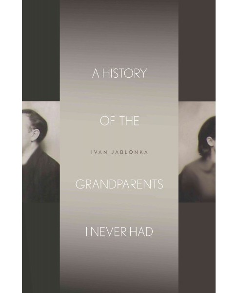 History of the Grandparents I Never Had (Hardcover) (Ivan Jablonka) - image 1 of 1