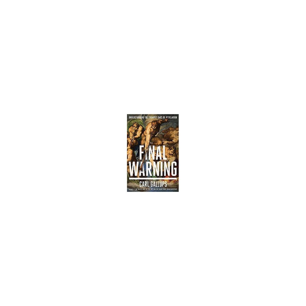 Final Warning : Understanding the Trumpet Days of Revelation (Paperback) (Carl Gallups)