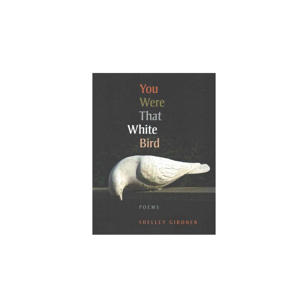 You Were That White Bird (Paperback) (Shelley Girdner)