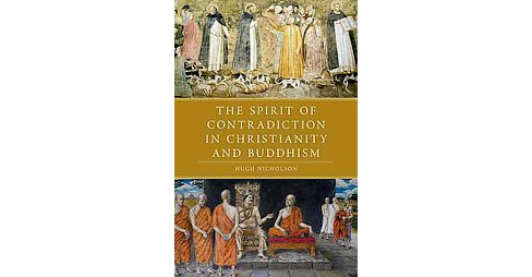 Spirit of Contradiction in Christianity and Buddhism -  by Hugh Nicholson (Hardcover) - image 1 of 1
