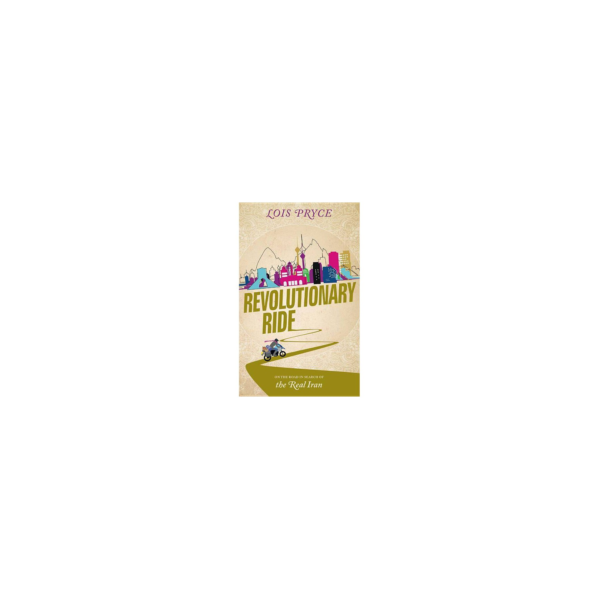 Revolutionary Ride - by Lois Pryce (Paperback)