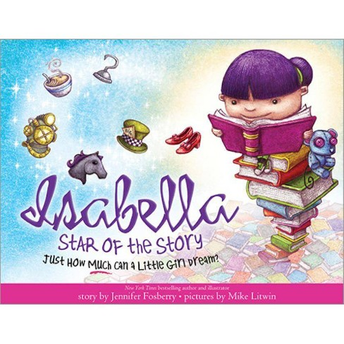 Isabella, Star of the Story - by  Jennifer Fosberry (Hardcover) - image 1 of 1