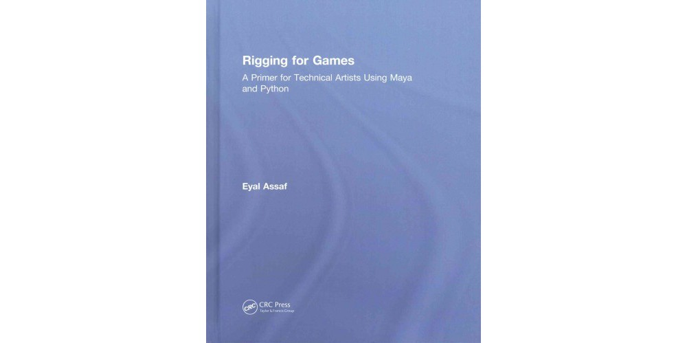 Focal Press Rigging for Games : A Primer for Technical Ar...