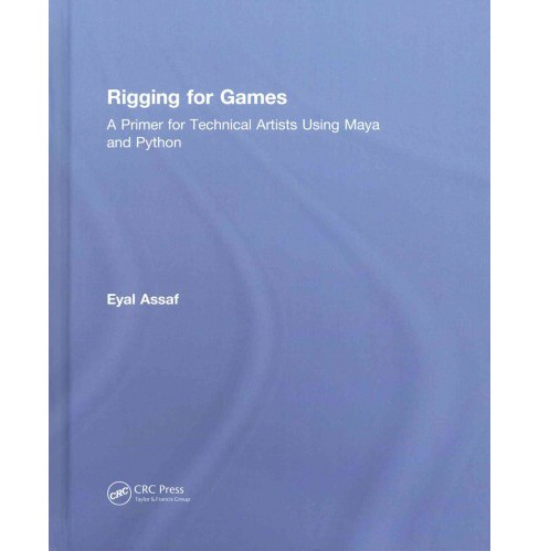 Rigging for Games : A Primer for Technical Artists Using Maya and Python (Hardcover) (Eyal Assaf) - image 1 of 1