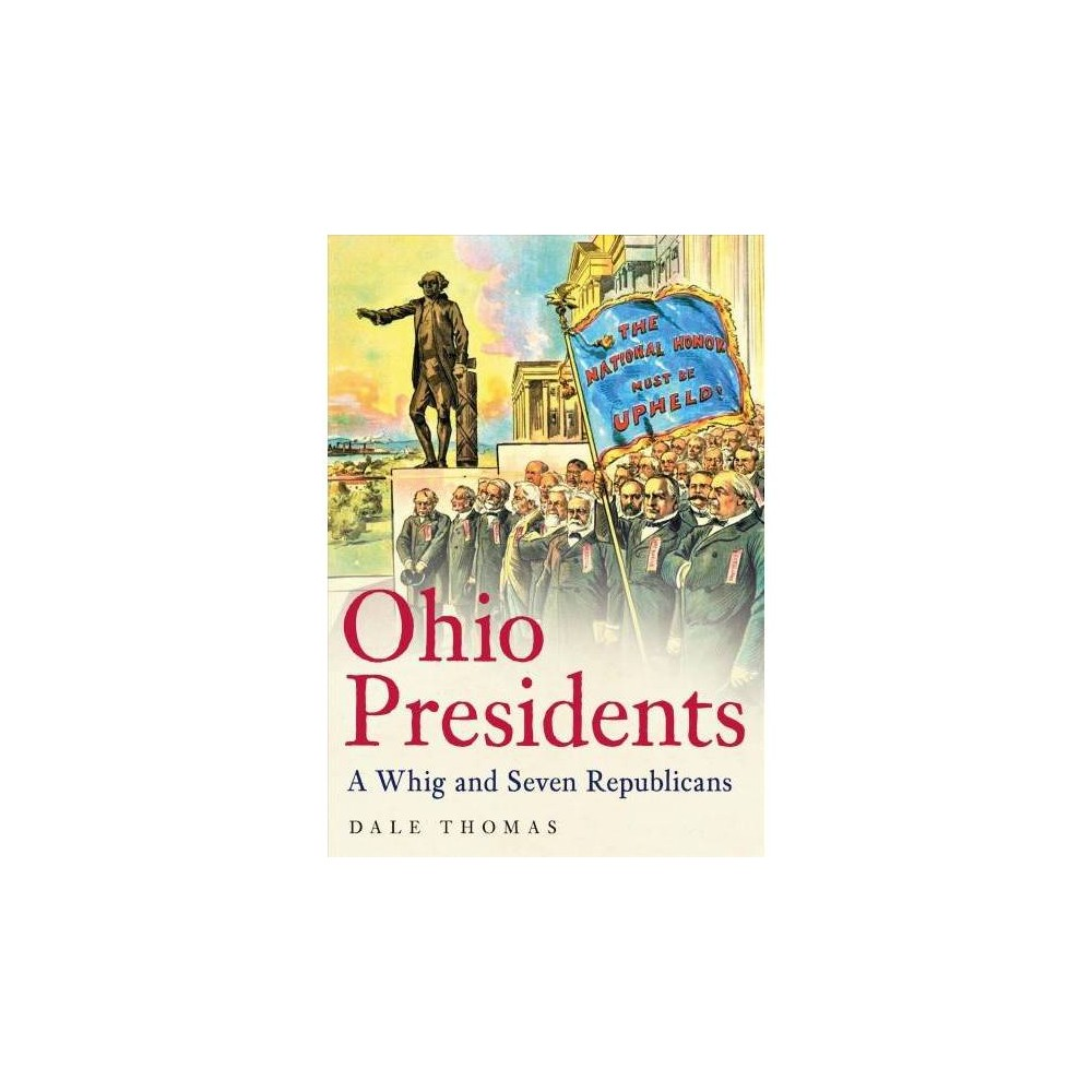 Ohio Presidents : A Whig and Seven Republicans - by Dale Thomas (Paperback)