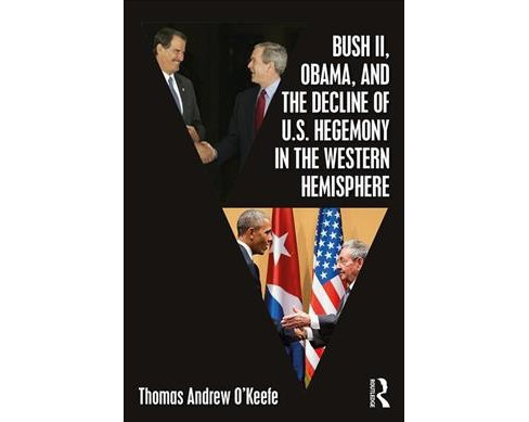 Bush II, Obama, and the Decline of U.S. Hegemony in the Western Hemisphere -  (Paperback) - image 1 of 1