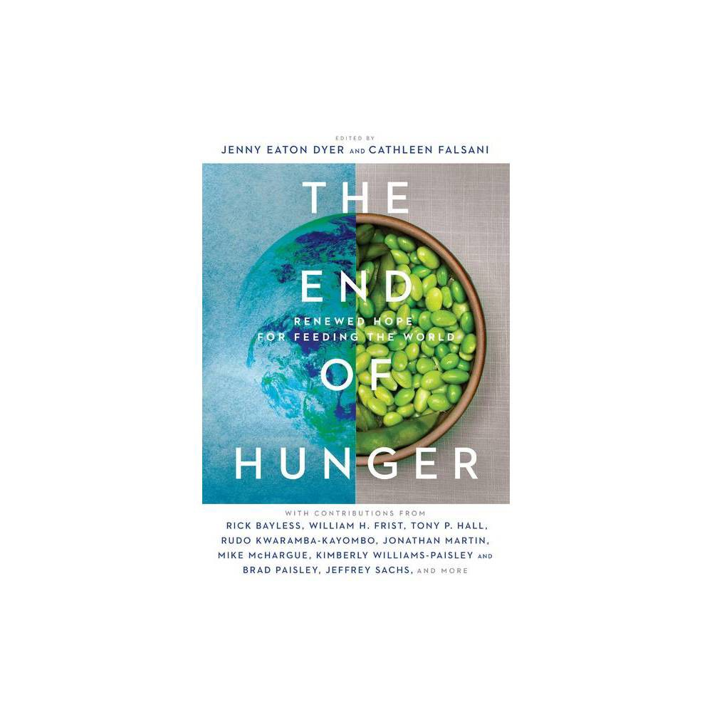 The End Of Hunger By Jenny Eaton Dyer Cathleen Falsani Paperback
