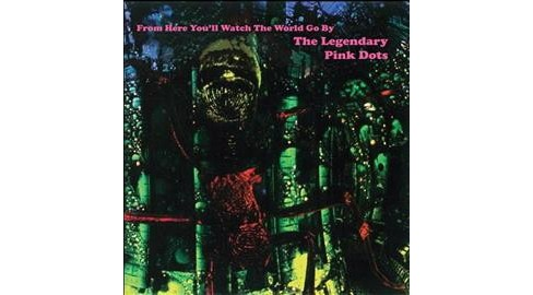 Legendary Pink Dots - From Here You'll Watch The World Go B (Vinyl) - image 1 of 1