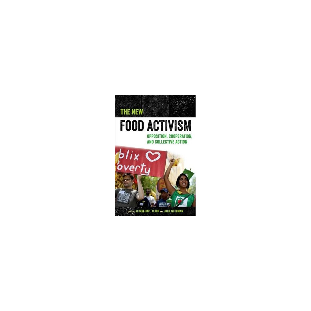 New Food Activism : Opposition, Cooperation, and Collective Action - (Hardcover)