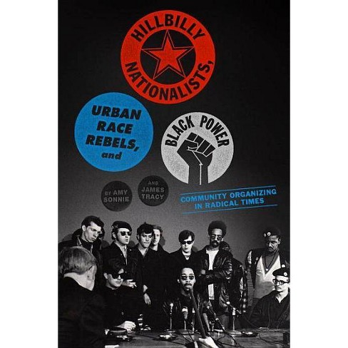 Hillbilly Nationalists, Urban Race Rebels, and Black Power - by  Amy Sonnie & James Tracy (Paperback) - image 1 of 1