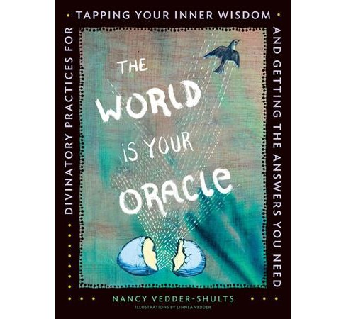 World Is Your Oracle : Divinatory Practices for Tapping Your Inner Wisdom and Getting the Answers You - image 1 of 1