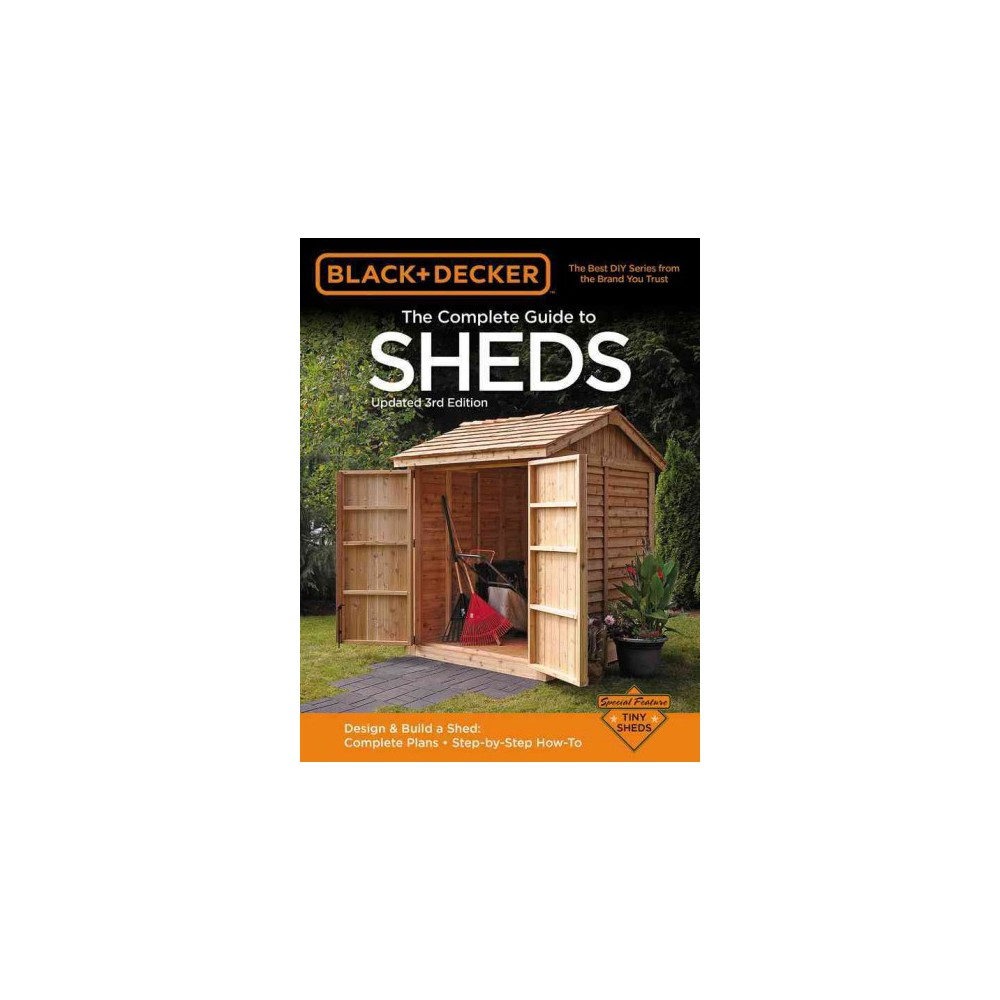 Black + Decker The Complete Guide to Sheds : Design & Build a Shed: Complete Plans - Step-by-Step How-To