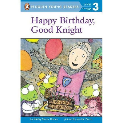Happy Birthday, Good Knight - (Penguin Young Readers, Level 3) by  Shelley Moore Thomas (Paperback)
