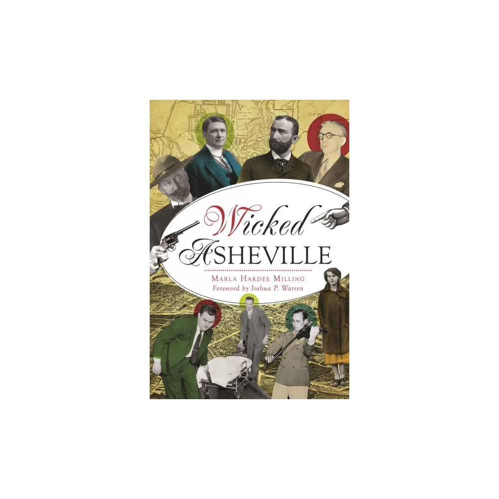 Wicked Asheville - (Wicked) by Marla Hardee Milling (Paperback)
