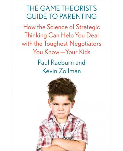 Game Theorist's Guide to Parenting : How the Science of Strategic Thinking Can Help You Deal With the - image 1 of 1