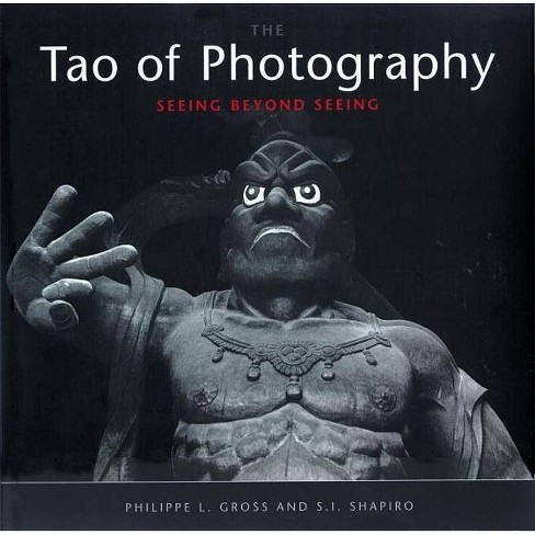 Tao of Photography - by  Philippe L Gross & S I Shapiro (Paperback) - image 1 of 1