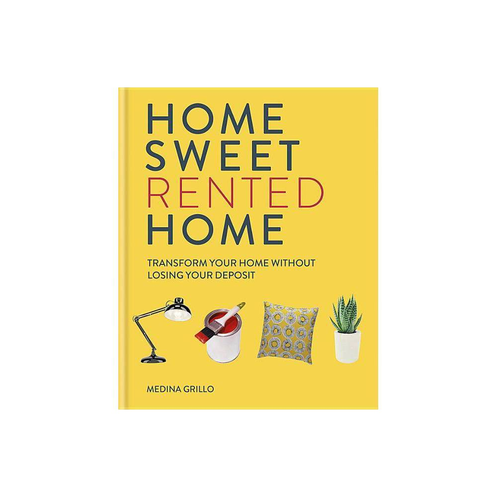 Home Sweet Rented Home - by Medina Grillo (Hardcover)