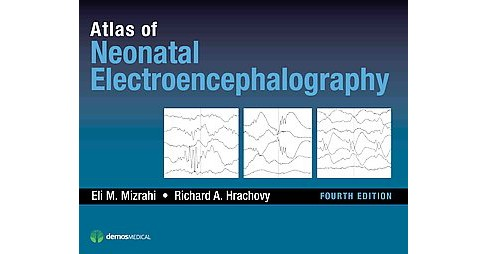 Atlas of Neonatal Electroencephalography (Hardcover) (M.D. Eli M. Mizrahi & M.D. Richard A. Hrachovy) - image 1 of 1