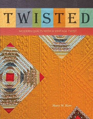 Twisted : Modern Quilts With a Vintage Twist (Paperback)(Mary W. Kerr)