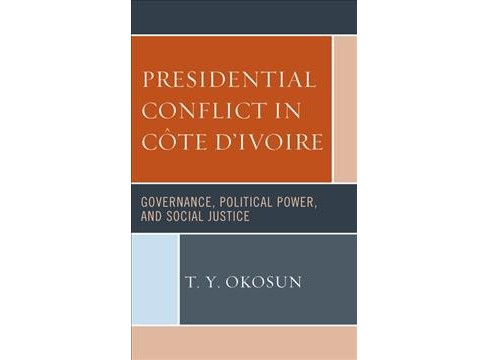 Presidential Conflict in Côte D'ivoire : Governance, Political Power, and Social Justice - image 1 of 1