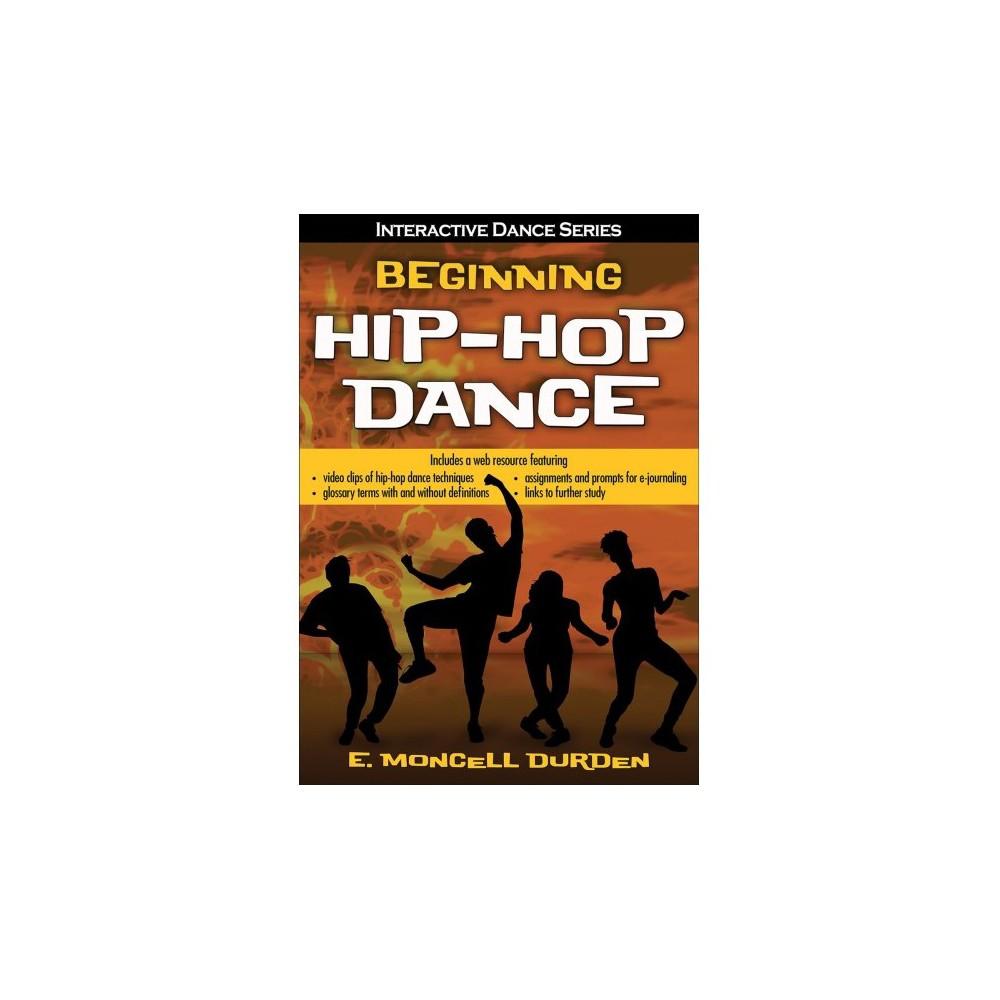 Beginning Hip-Hop Dance - Pap/Psc (Interactive Dance) by E. Moncell Durden (Paperback)