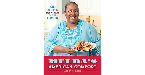 Melba's American Comfort : 100 Recipes from My Heart to Your Kitchen (Hardcover) (Melba Wilson) - image 1 of 1