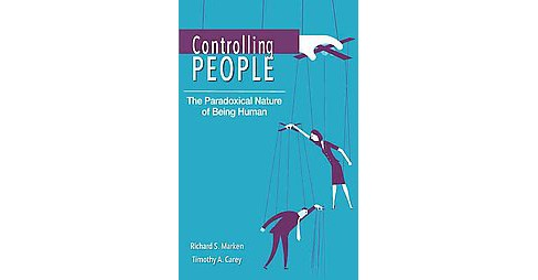 Controlling People : The Paradoxical Nature of Being Human (Paperback) (Richard S. Marken & Timothy A. - image 1 of 1