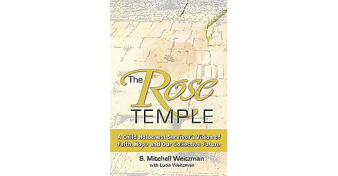 Rose Temple : A Child Holocaust Survivor's Vision of Faith, Hope and Our Collective Future (Hardcover) - image 1 of 1