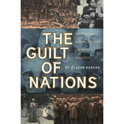 The Guilt of Nations - by  Elazar Barkan (Paperback)