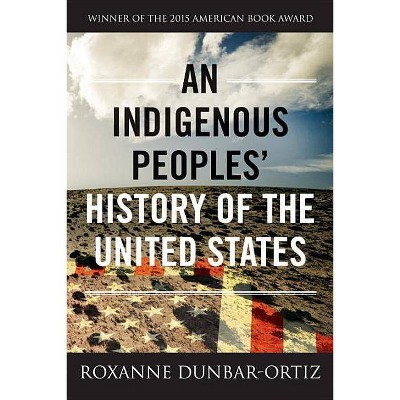 An Indigenous Peoples' History of the United States - (Revisioning History) by  Roxanne Dunbar-Ortiz (Paperback)