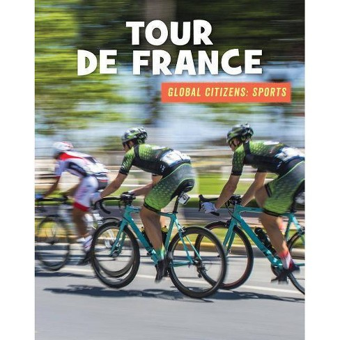 Tour de France - (21st Century Skills Library: Global Citizens: Sports) (Paperback) - image 1 of 1