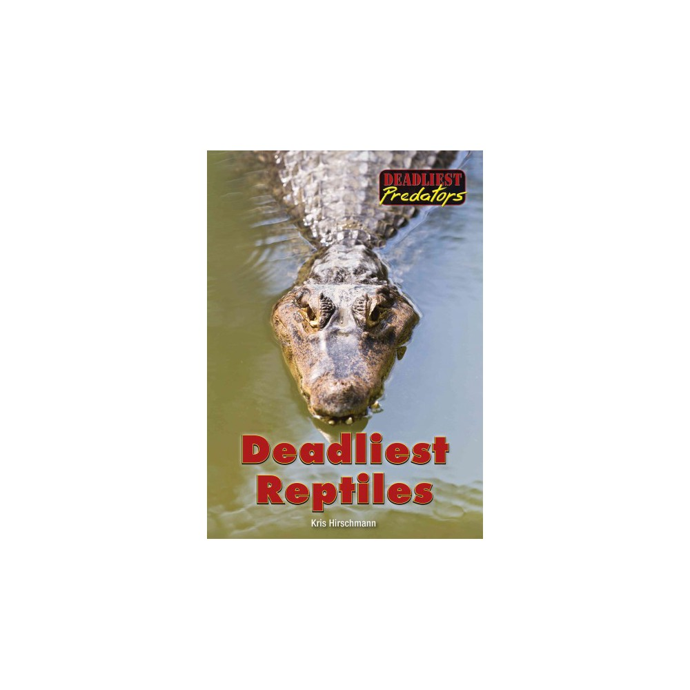 Deadliest Reptiles (Hardcover) (Kris Hirschmann)