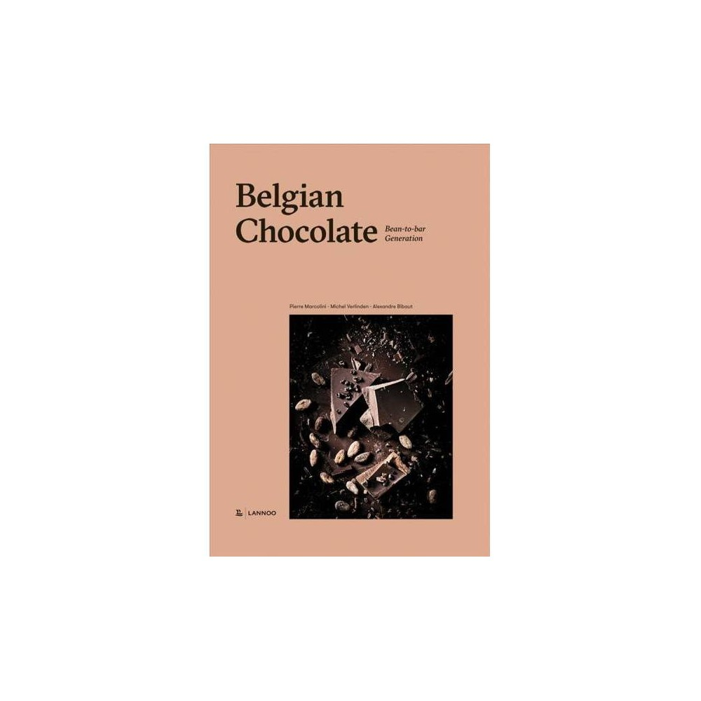 Belgian Chocolate : Bean-to-Bar Generation - by Pierre Marcolini & Michel Verlinden (Hardcover)