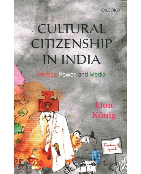 Cultural Citizenship in India : Politics, Power, and Media (Hardcover) (Lion Kou0308nig) - image 1 of 1