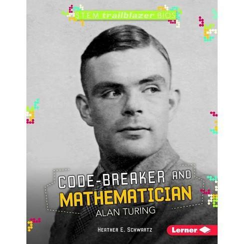 Code-Breaker and Mathematician Alan Turing - (Stem Trailblazer Bios) by  Heather E Schwartz (Hardcover) - image 1 of 1